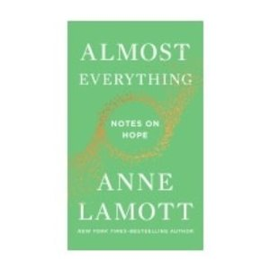 ALMOST EVERYTHING: NOTES ON HOPE by ANNE LAMOTT