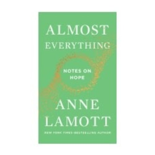 LAMOTT, ANNE ALMOST EVERYTHING: NOTES ON HOPE by ANNE LAMOTT