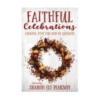 FAITHFUL CELEBRATIONS: MAKING TIME FOR GOD IN AUTUMN by SHARON ELY PEARSON