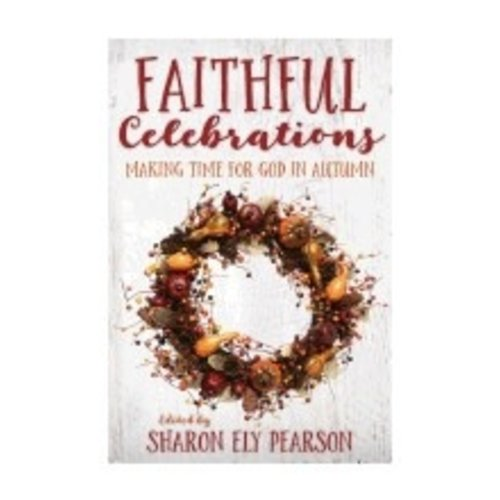 PEARSON, SHARON ELY FAITHFUL CELEBRATIONS: MAKING TIME FOR GOD IN AUTUMN by SHARON ELY PEARSON