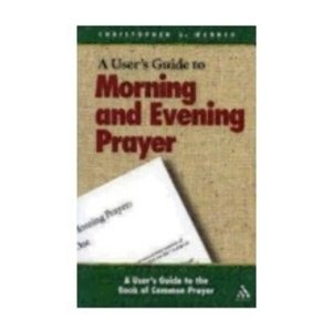 WEBBER, CHRISTOPHER A USER'S GUIDE TO MORNING & EVENING PRAYER