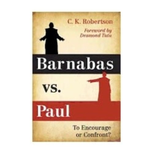 ROBERTSON, C K BARNABAS VS. PAUL: TO ENCOURAGE OR CONFRONT? by C.K. ROBERTSON