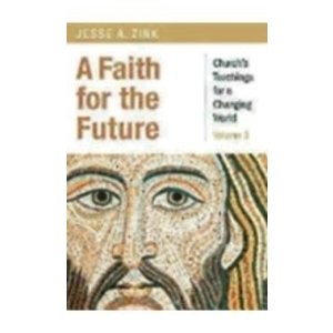 ZINK, JESSE FAITH FOR THE FUTURE: CHURCH'S TEACHINGS FOR A CHANGING WORLD