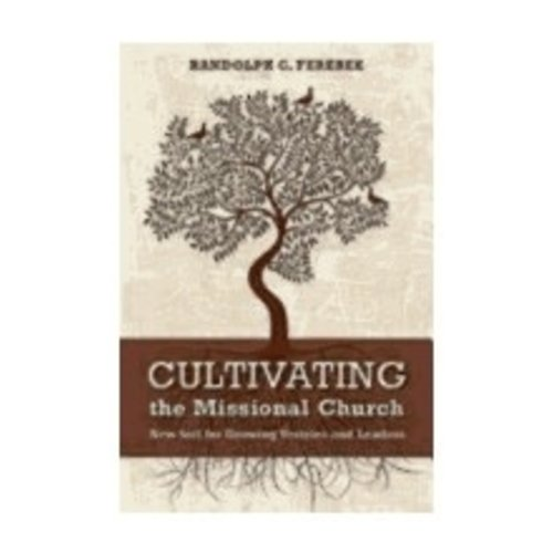 FEREBEE, RANDOLPH CULTIVATING THE MISSIONAL CHURCH: NEW SOIL FOR GROWING VESTRIES AND LEADERS by RANDOLPH FEREBEE