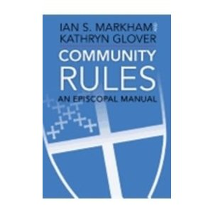 MARKHAM, IAN COMMUNITY RULES: AN EPISCOPAL MANUAL by IAN MARKHAM