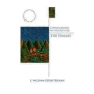 COUNTRYMAN, L. WILLIAM CONVERSATIONS WITH SCRIPTURE: THE PSALMS by L. WILLIAM COUNTRYMAN