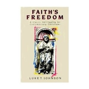 JOHNSON, LUKE TIMOTHY FAITH'S FREEDOM A CLASSIC SPIRITUALITY FOR CONTEMPORARY CHRISTIANS by LUKE TIMOTHY JOHNSON