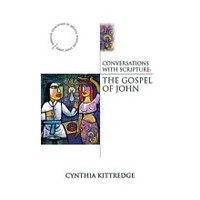 CONVERSATIONS WITH SCRIPTURE: THE GOSPEL OF JOHN by CYNTHIA KITTREDGE