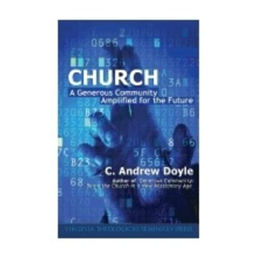 DOYLE, C. ANDREW CHURCH : A GENEROUS COMMUNITY AMPLIFIED FOR THE FUTURE by C. ANDREW DOYLE