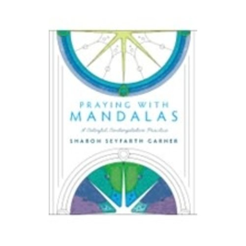 GARNER, SHARON SEYFARTH PRAYING WITH MANDALAS...
