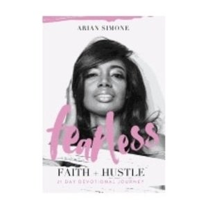 SIMONE, ARIAN FEARLESS FAITH & HUSTLE: 21 DAY DEVOTIONAL JOURNEY by ARIAN SIMONE