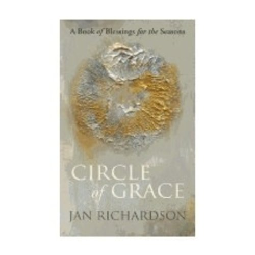 RICHARDSON, JAN CIRCLE OF GRACE : A BOOK OF BLESSINGS FOR THE SEASONS by JAN RICHARDSON