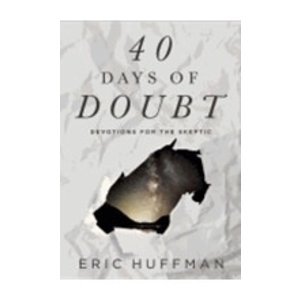 HUFFMAN, ERIC 40 DAYS OF DOUBT: DEVOTIONS FOR THE SKEPTIC by ERIC HUFFMAN