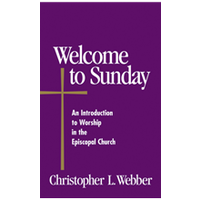 WELCOME TO SUNDAY: AN INTRODUCTION TO WORSHIP IN THE EPISCOPAL CHURCH by CHRISTOPHER WEBBER