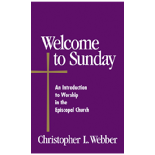WEBBER, CHRISTOPHER WELCOME TO SUNDAY: AN INTRODUCTION TO WORSHIP IN THE EPISCOPAL CHURCH by CHRISTOPHER WEBBER