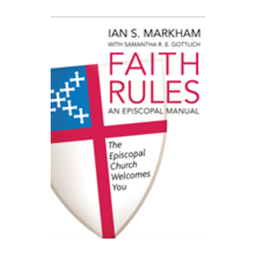 MARKHAM, IAN FAITH RULES: AN EPISCOPAL MANUAL by IAN MARKHAM