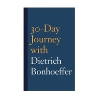 30 DAY JOURNEY WITH DIETRICH BONHOEFFER by JOSHUA MAULDIN