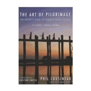 COUSINEAU, PHIL THE ART OF PILGRIMAGE: THE SEEKER'S GUIDE TO MAKING TRAVEL SACRED by PHIL COUSINEAR