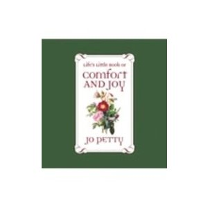 PETTY, JO LIFE'S LITTLE BOOK OF COMFORT AND JOY