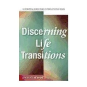 JUDY, DWIGHT DISCERNING LIFE TRANSITIONS: LISTENING TOGETHER IN SPIRITUAL DIRECTION