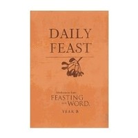 DAILY FEAST: YEAR B -MEDITATIONS FROM FEASTING ON THE WORD