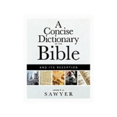 SAWYER, JOHN CONCISE DICTIONARY OF THE BIBLE AND ITS RECEPTION by JOHN SAWYER