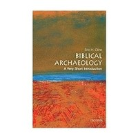 BIBLICAL ARCHAEOLOGY:  A VERY SHORT INTRODUCTION by ERIC H. CLINE