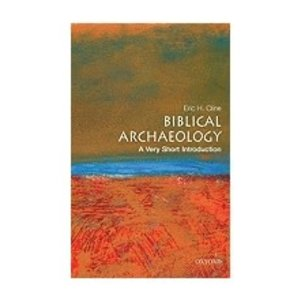 CLINE, ERIC H BIBLICAL ARCHAEOLOGY:  A VERY SHORT INTRODUCTION by ERIC H. CLINE