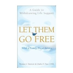 SHANNON, THOMAS/FASO, CHARLES N LET THEM GO FREE: A GUIDE TO WITHDRAWING LIFE SUPPORT by THOMAS SHANNON and CHARLES FASO