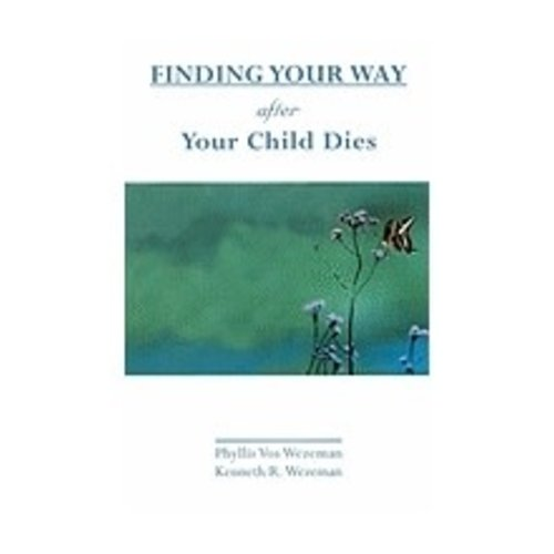 WEZEMAN, PHYLLIS FINDING YOUR WAY AFTER YOUR CHILD DIES by PHYLLIS WEZEMAN