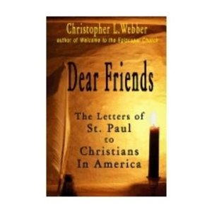 WEBBER, CHRISTOPHER DEAR FRIENDS: THE LETTERS OF ST PAUL TO CHRISTIANS IN AMERICA by CHRISTOPHER WEBBER