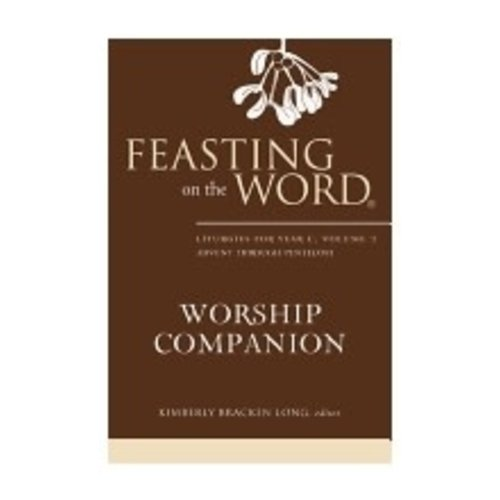 LONG, KIMBERLY FEASTING ON THE WORD WORSHIP COMPANION: LITURGIES FOR YEAR C, VOL 1; ADVENT THROUGH PENTECOST by KIMBERLY LONG