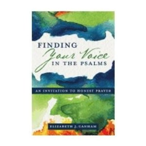 CANHAM, ELIZABETH FINDING YOUR VOICE IN THE PSALMS: AN INVITATION TO HONEST PRAYER by ELIZABETH CANHAM