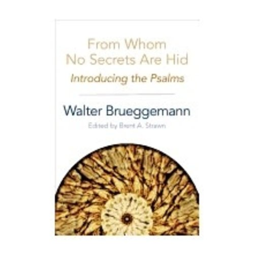 BRUEGGEMANN, WALTER FROM WHOM NO SECRETS ARE HID: INTRODUCING THE PSALMS by WALTER BRUEGGEMANN