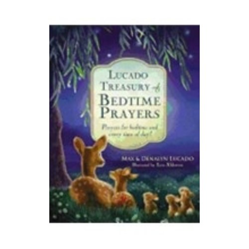LUCADO TREASURY OF BEDTIME PRAYERS : PRAYERS FOR BEDTIME AND EVERYTIME OF DAY By MAX LUCADO