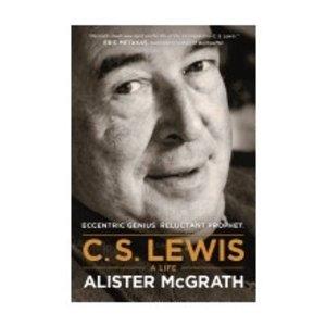 MCGRATH, ALISTER C S LEWIS: A LIFE: ECCENTRIC GENIUS, RELUCTANT PROPHET by ALISTER MCGRATH