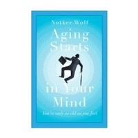 AGING STARTS IN YOUR MIND by NOTKER WOLF