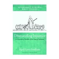 DISMANTLING INJUSTICE: A DISORDERLY PARABLE OF THE SONG OF SONGS by APRIL LOVE-FORDHAM