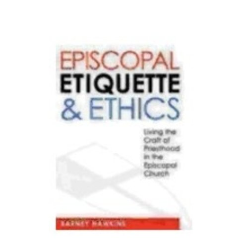 HAWKINS, BARNEY EPISCOPAL ETIQUETTE AND ETHICS