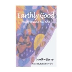 STERNE, MARTHA EARTHLY GOOD: SEEING HEAVEN ON EARTH