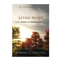 JESUS WEPT: WHEN FAITH AND DEPRESSION MEET by BARBARA CRAFTON