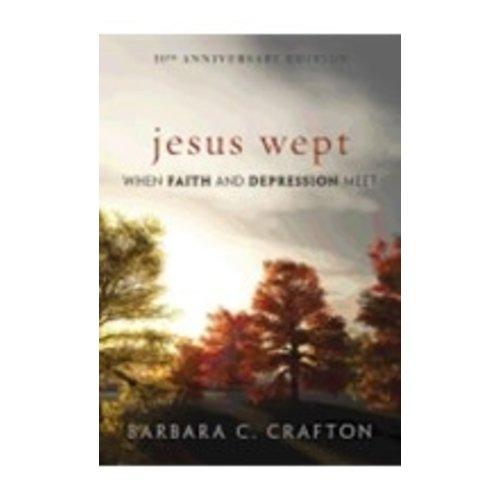 CRAFTON, BARBARA JESUS WEPT: WHEN FAITH AND DEPRESSION MEET by BARBARA CRAFTON