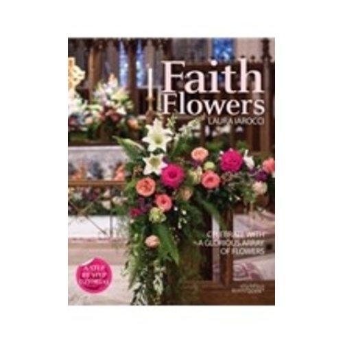IAROCCI, LAURA FAITH FLOWERS: CELEBRATE WITH A GLORIOUS ARRAY OF FLOWERS by LAURA IAROCCI