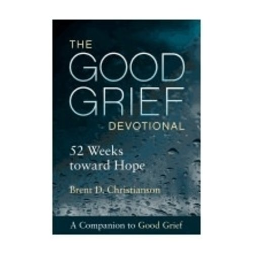 CHRISTIANSON, BRENT THE GOOD GRIEF DEVOTIONAL - 52 WEEKS TOWARD HOME by BRENT CHRISTIANSON