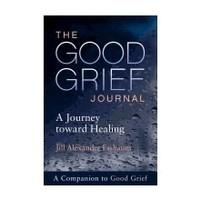 GOOD GRIEF JOURNAL: A JOURNEY TOWARD HEALING by JILL ESSBAUM