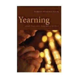 HENDRICKSON, ROBERT YEARNING : AUTHENTIC TRANSFORMATION, YOUNG ADULTS AND THE CHURCH by ROBERT HENDRICKSON