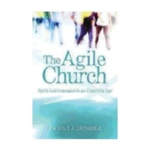 ZSCHEILE, DWIGHT AGILE CHURCH : SPIRIT LED INNOVATION IN AN UNCERTAIN AGE by DWIGHT ZSCHEILE
