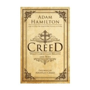HAMILTON, ADAM CREED: WHAT CHRISTIANS BELIEVE AND WHY by ADAM HAMILTON