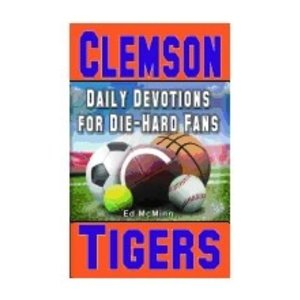 MCMINN, ED DIE-HARD FANS: DAILY DEVOTIONS FOR CLEMSON TIGERS by ED MCMINN