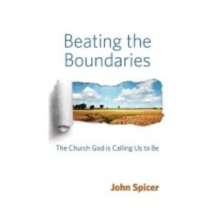 SPICER, JOHN BEATING THE BOUNDARIES: THE CHURCH GOD IS CALLING US TO BE bY JOHN SPICER